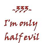 - 333 - I'm Only Half Evil