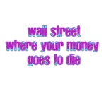 Wall Street Where Your Money Goes To Die