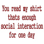 You Read My Shirt Thats Enough Social Interaction
