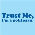 Trust Me, I'm a politician.