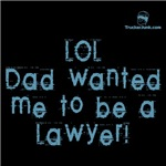 LOL, Dad wanted me to be a Lawyer!