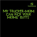 My Trucker-Mom can kick your mom's butt!