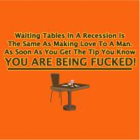 Waiting Tables Is Like Making Love To A Man…