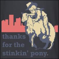 Thanks For The Stinkin' Pony