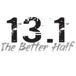 13.1 The Better Half - Half Marathon