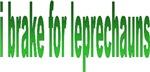 i brake for leprechauns Design