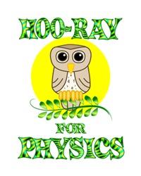 <b>HOO-RAY FOR PHYSICS</b>