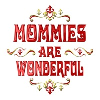 <b>MOMMIES ARE WONDERFUL</b>