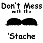 Don't Mess With The 'Stache