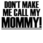 Don't Make Me Call My Mommy