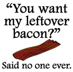 Said No One Ever: Left Over Bacon