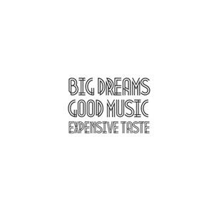 Big Dreams, Good Music  Expensive Taste