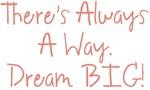 A Way Dream BIG Design