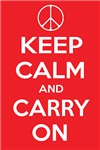 KEEP CALM and CARRY ON (peacefully) ~ A play on the popular KEEP CALM English WWII posters, with a peace sign replacing the crown.