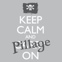 Keep Calm and Pillage On