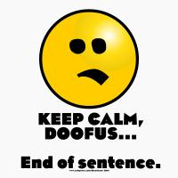 NEW!  Keep Calm, Doofus...