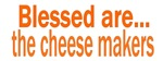 Blessed are the cheese makers