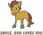 Smiling Foal, God loves you