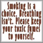 Smoking is a choice. Breathing isn't.