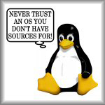 Never trust an OS you don't have sources for!