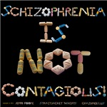 Schizophrenia Is NOT Contagious