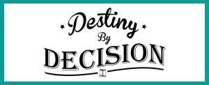 Destiny by Decision