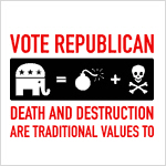 Republicans = Death. T-shirts, stickers & gear.