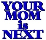 Your Mom is Next