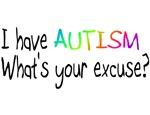 I Have Autism, What's Your Excuse?