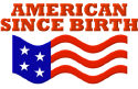 American Since Birth T-Shirts