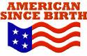 American Since Birth T-Shirts