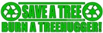 Save Trees Burn Treehuggers T-shirts & Gifts