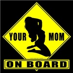 Your Mom On Board (Sexual) T-shirts & Gifts
