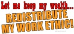 Redistribute My Work Ethic T-shirts & Gifts