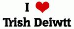 I Love Trish Deiwtt