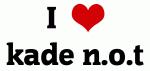 I Love kade n.o.t