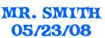 MR. SMITH 05/23/08