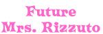 Future Mrs. Rizzuto