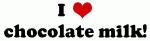 I Love chocolate milk!