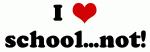 I Love school...not!