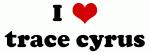 I Love trace cyrus