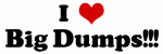I Love Big Dumps!!!