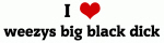 I Love weezys big black dick