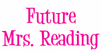 Future Mrs. Reading