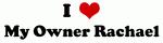 I Love My Owner Rachael