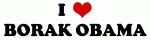 I Love BORAK OBAMA