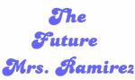The Future  Mrs. Ramirez