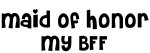 Maid of Honor My BFF
