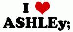 I Love ASHLEy;