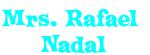 Mrs. Rafael  Nadal